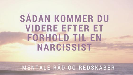 Sådan kommer du videre efter et forhold til en narcissist (Lukket indlæg – kun for medlemmer)